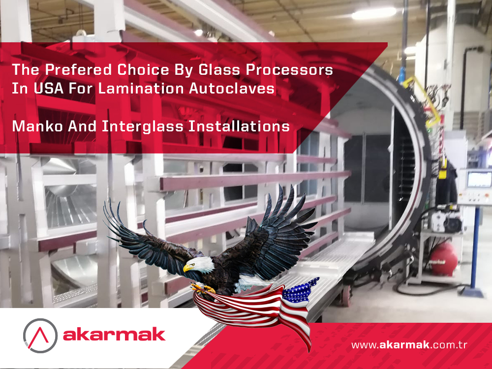 Akarmak - Glass Lamination Autoclave Deliveries - USA